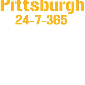 Pittsburgh 24-7-365 Shirt - Gift For Pittsburgh Sports Fans by Galvanized