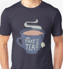 And That's the Tea!! Unisex T-Shirt
