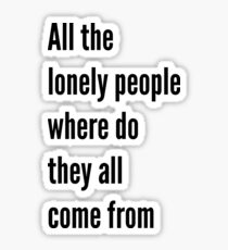 All the lonely people Sticker