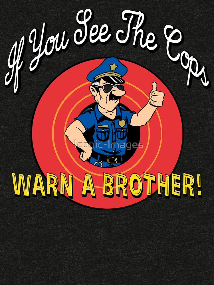 If You See The Cops Warn A Brother by Iconic-Images