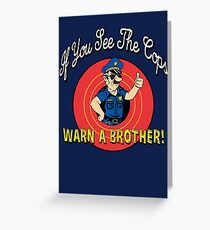 If You See The Cops Warn A Brother Greeting Card