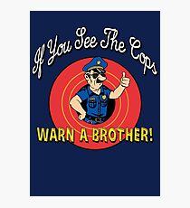 If You See The Cops Warn A Brother Photographic Print