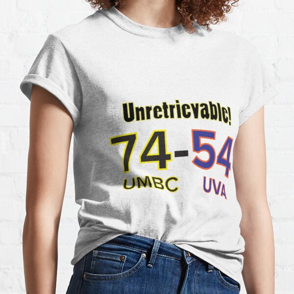 UNRETRIEVABLE!! 74-70 UMBC vs UVA Tee Shirt Huge Victory, Biggest Upset Ever March Madness Tournament  Classic T-Shirt