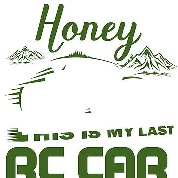 I Promise Honey This Is My Last Rc Car T-Shirt by Leevinstee