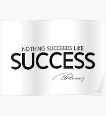 nothing succeeds like success - alexandre dumas Poster