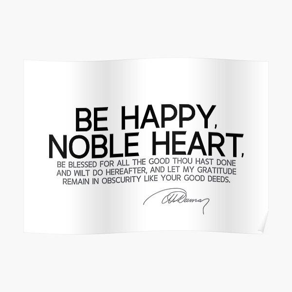 be happy, noble heart - alexandre dumas Poster