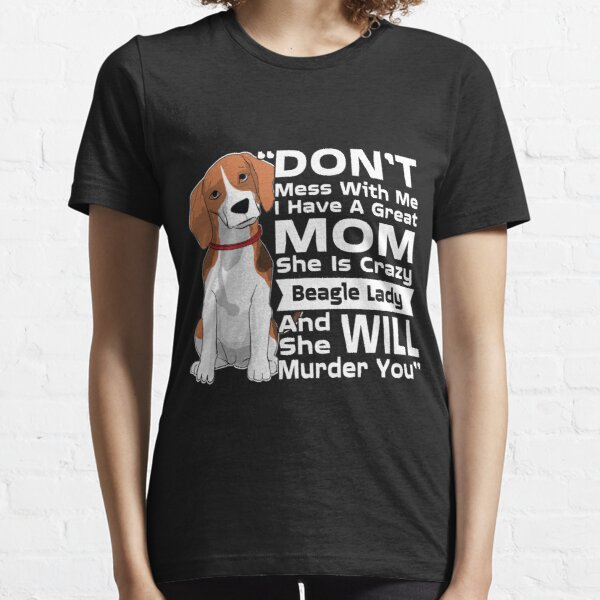 Don't Mess With Me My Mom Is Crazy Beagle Lady T-Shirt Essential T-Shirt
