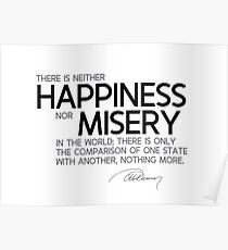 there is neither happiness nor misery in the world - alexandre dumas Poster