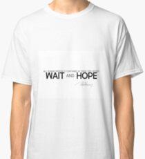 wait and hope - alexandre dumas Classic T-Shirt