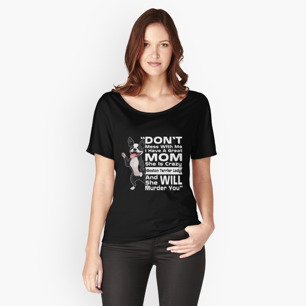 Don't Mess With Me My Mom Is Crazy Boston Terrier Lady T-Shirt Women's Relaxed Fit T-Shirt Front