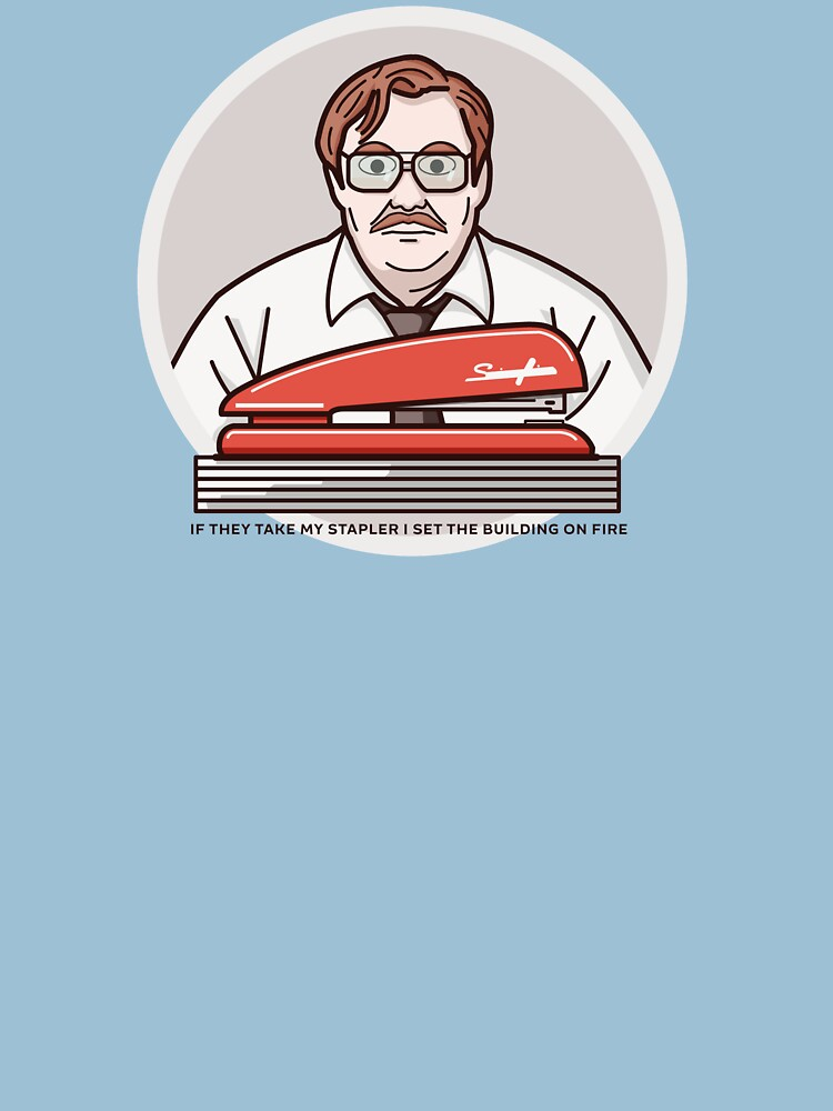 IF THEY TAKE MY STAPLER I SET THE BUILDING ON FIRE - Office Space by mgulin