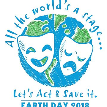 Thespian & Actor Earth Day 2018 Tshirt & Gifts by ChillDesign