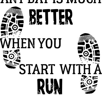 Any day is much Better when you start it with a Run T Shirt by ESSTEE