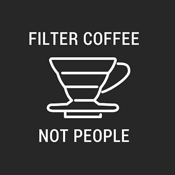 Filter Coffee Not People - Barista Men Women T Shirt by mnktee