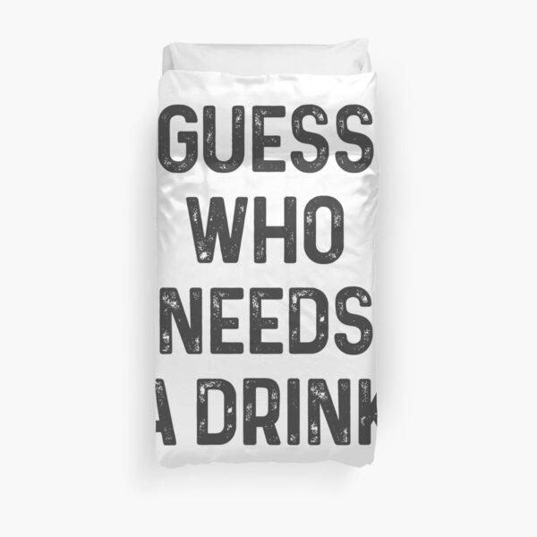 Guess who needs a Drink #1 Bettbezug