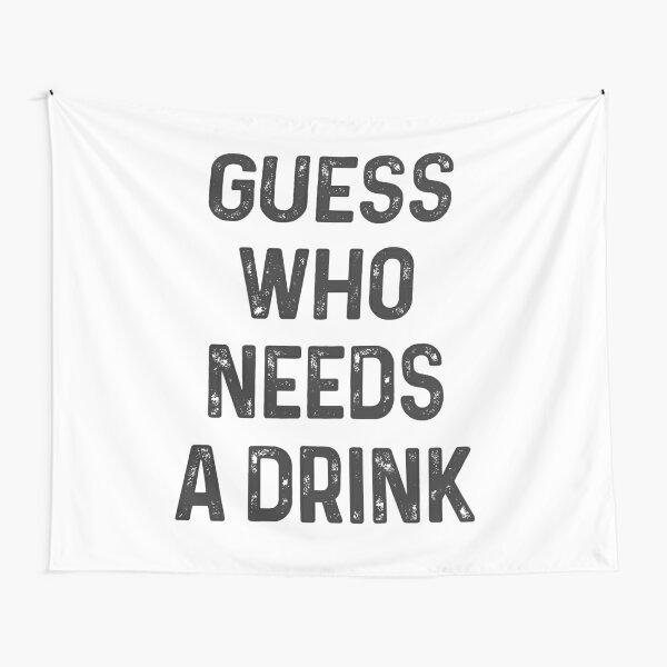 Guess who needs a Drink #1 Wandbehang