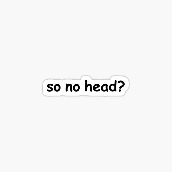 entonces no hay cabeza? Pegatina