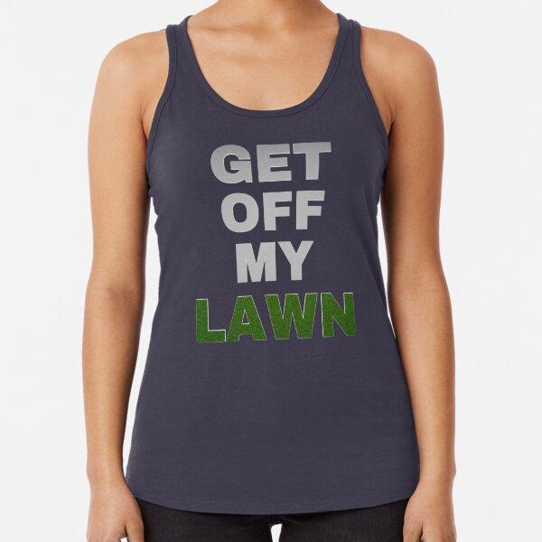 Get Off My Lawn Racerback Tank Top