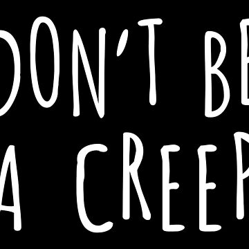 Don't Be a Creep by Spooky8586