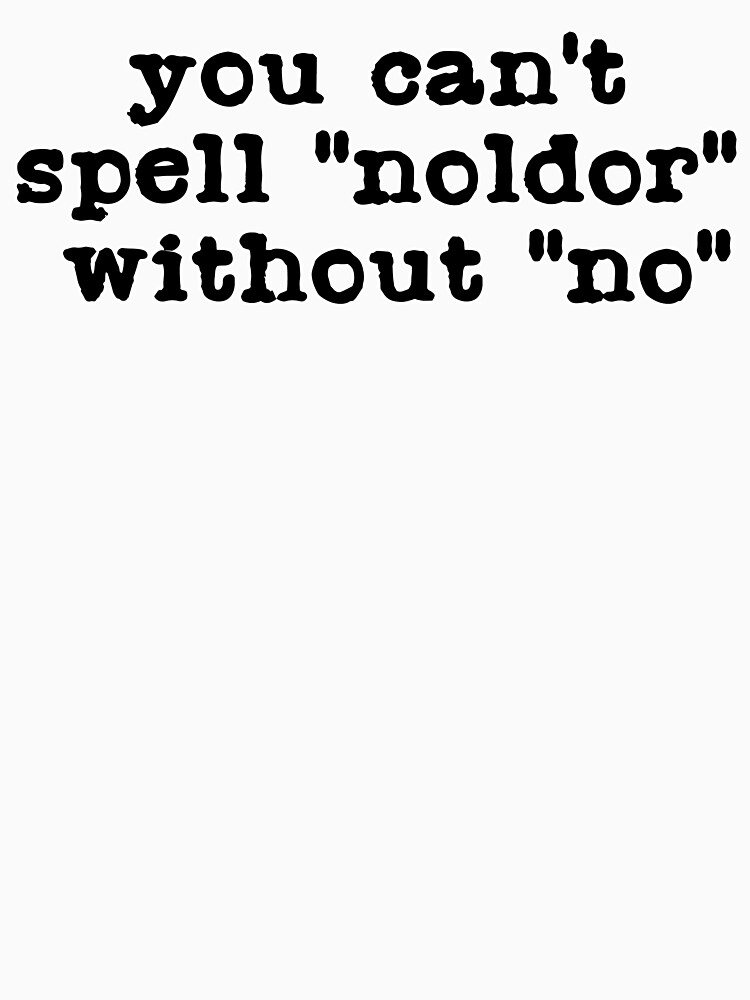 Oh No, the Noldor (Black Text) by Silmarils