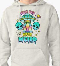 Wish You Were Weird Pullover Hoodie