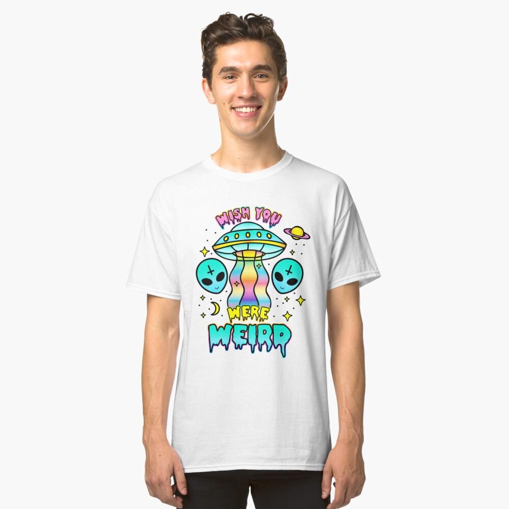 Wish You Were Weird Classic T-Shirt