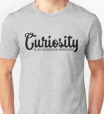 Curiosity is an Unnatural Emotion Unisex T-Shirt