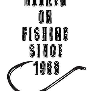 Been Hooked On Fishing Since 1988 Funny Fishing Shirt by FunnyAsDuck