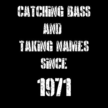 Catching Bass And Taking Names Since 1971 Funny Fishing Shirt by FunnyAsDuck