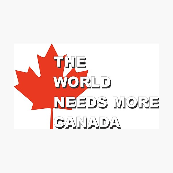 The World Needs More Canada Photographic Print