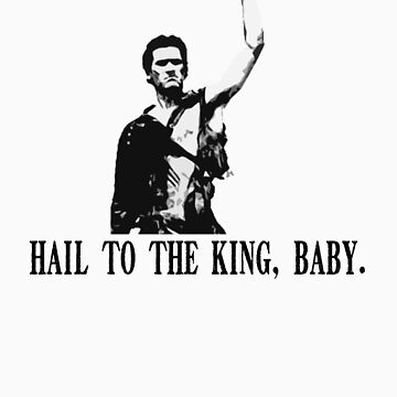 Hail to the King, Baby (Ash - Army of Darkness) by sinamorata