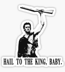 Hail to the King, Baby (Ash - Army of Darkness) Sticker