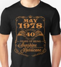 May 1978 40 years of being Sunshine mixed with a little Hurricane Unisex T-Shirt