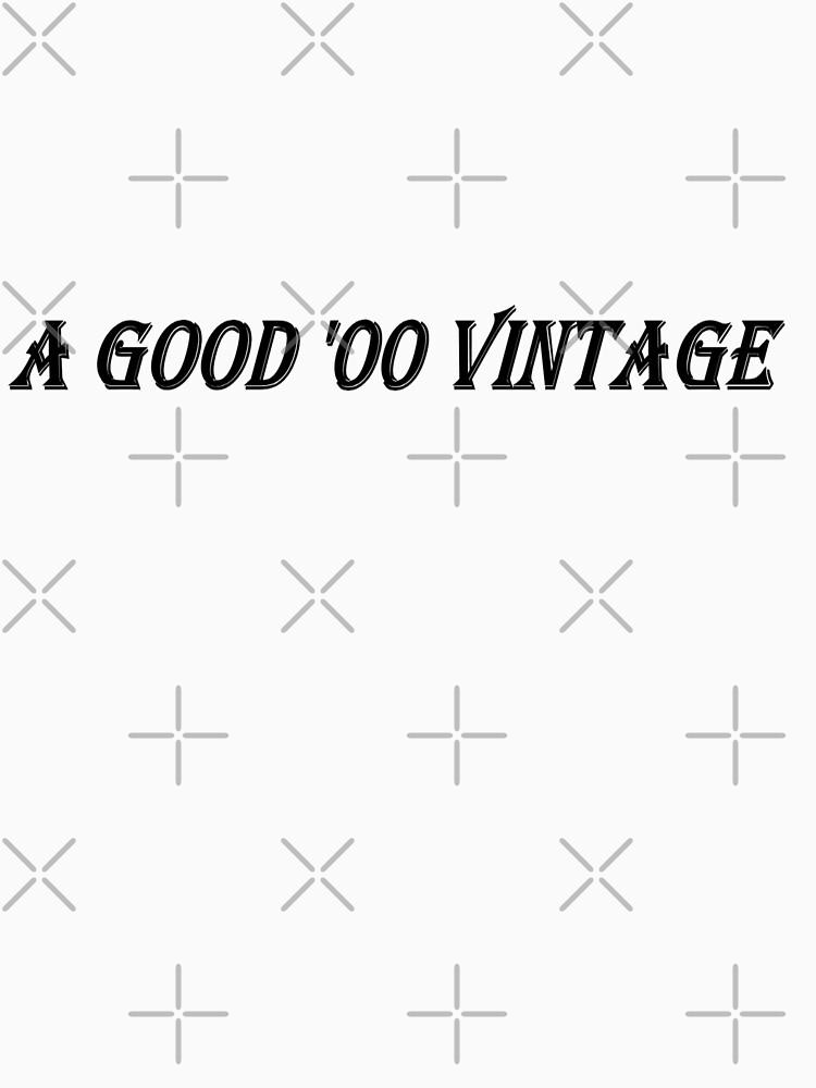 A Good '00 Vintage (Black Writing) by chrisjoy