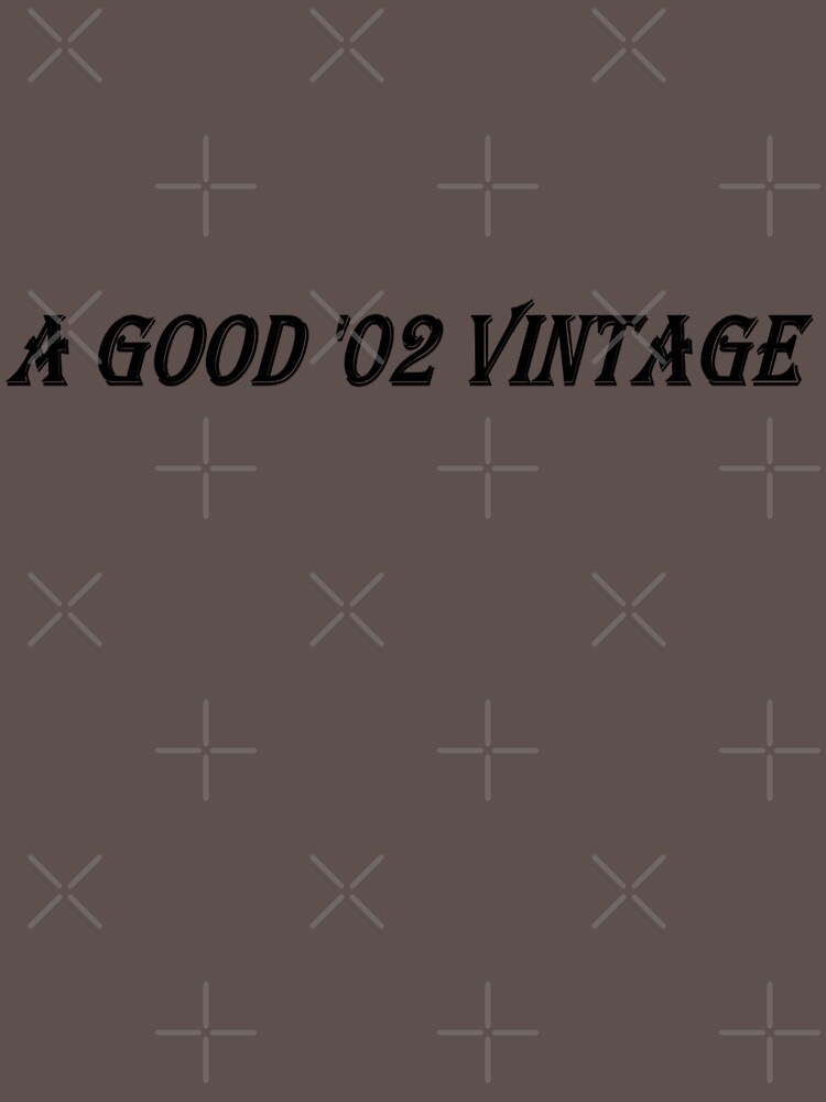A Good '02 Vintage (Black Writing) by chrisjoy