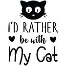 Id Rather Be With My Cat by catloversaus