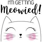 Im Getting Meowied! Gift for Brides by catloversaus