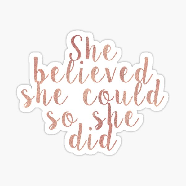 She believed she could so she did - rose gold Sticker