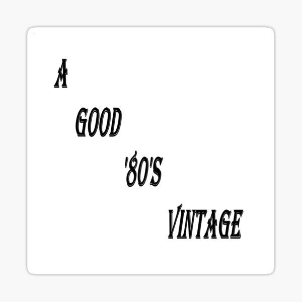 A Good 80s Vintage (Black Writing) Sticker