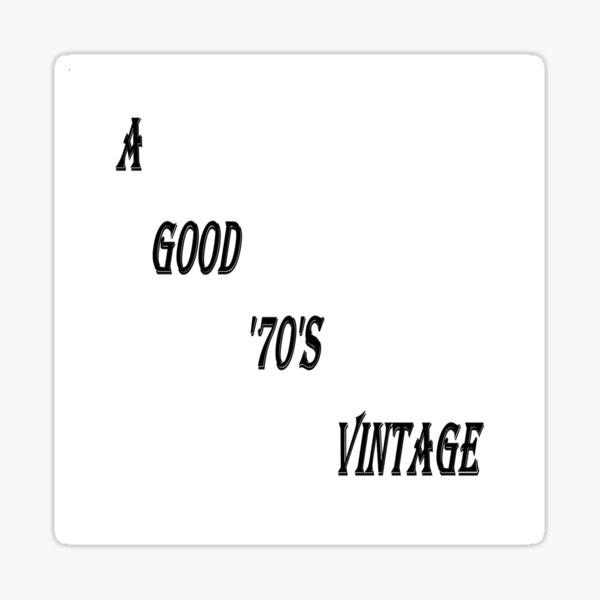 A Good 70s Vintage (Black Writing) Sticker
