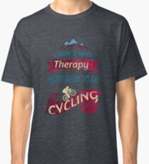 I don´t need Therapy I just need to go Cycling Classic T-Shirt