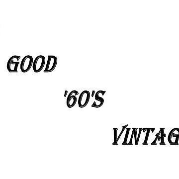 A Good '60's Vintage (Black Writing) by chrisjoy