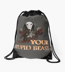 I want your STUPID BEAST Drawstring Bag