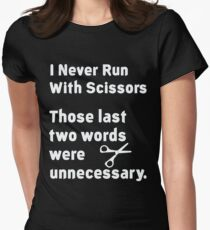 I Never Run With Scissors. Those last two words were unnecessary T-Shirt Women's Fitted T-Shirt