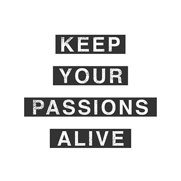 Keep Your Passions Alive by KookiePixel