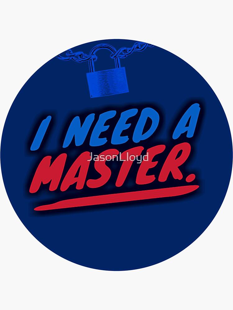 I Need A Master by JasonLloyd