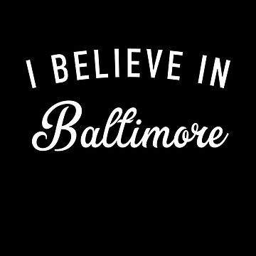 I believe in Baltimore by GrandOldTees