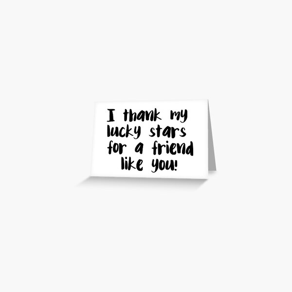I thank my lucky stars for a friend like you Greeting Card