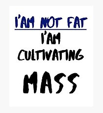 IM NOT FAT- FUNNY QUOTE Photographic Print