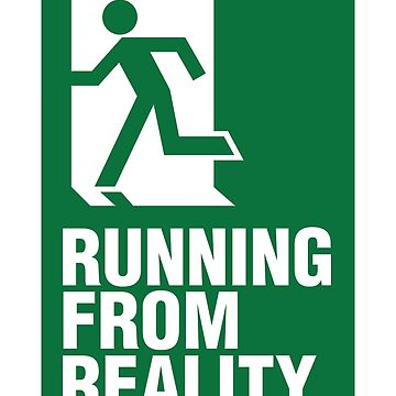 RUNNING FROM REALITY - EXIT EVACUATION SIGN by aditmawar